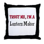 Trust Me I'm a Lantern Maker Throw Pillow