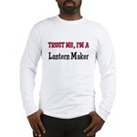 Trust Me I'm a Lantern Maker Long Sleeve T-Shirt