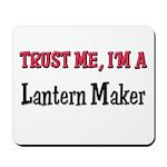 Trust Me I'm a Lantern Maker Mousepad