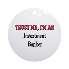 Trust Me I'm an Investment Banker Ornament (Round)
