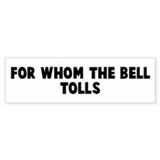 For whom the bell tolls Bumper Bumper Sticker
