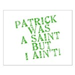 Patrick was a Saint But I Ain't Small Poster