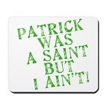 Patrick was a Saint But I Ain't Mousepad