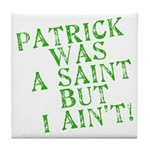 Patrick was a Saint But I Ain't Tile Coaster