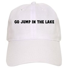 Go jump in the lake Baseball Cap