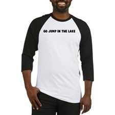 Go jump in the lake Baseball Jersey