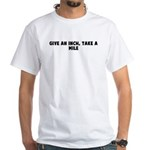 Give an inch take a mile White T-Shirt