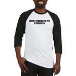 From strength to strength Baseball Jersey