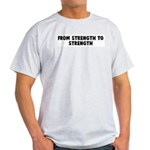 From strength to strength Light T-Shirt