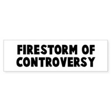 Firestorm of controversy Bumper Bumper Sticker