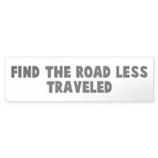 Find the road less traveled Bumper Bumper Sticker