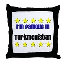 I'm Famous in Turkmenistan Throw Pillow