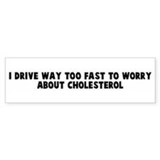 I drive way too fast to worry Bumper Bumper Stickers