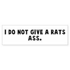 I do not give a rats ass Bumper Bumper Sticker