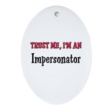 Trust Me I'm an Impersonator Oval Ornament