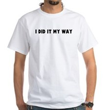 I did it my way Shirt