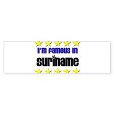 I'm Famous in Suriname Bumper Bumper Sticker