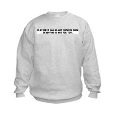 If at first you do not succee Kids Sweatshirt