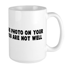 If you look like the photo on Mug