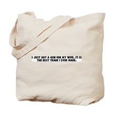 I just got a gun for my wife  Tote Bag