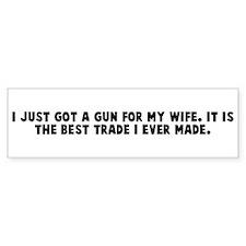 I just got a gun for my wife Bumper Bumper Sticker