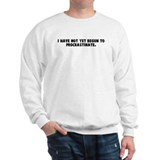 I have not yet begun to procr Sweatshirt