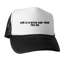 Life is a bitch and then you  Trucker Hat