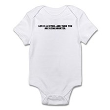 Life is a bitch and then you  Infant Bodysuit