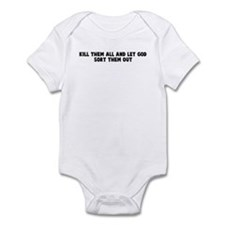 Kill them all and let god sor Infant Bodysuit