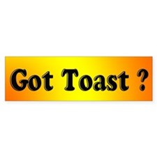 """Got Toast?"" Bumper Bumper Sticker"