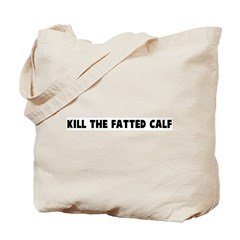 Kill the fatted calf Tote Bag