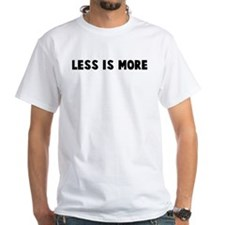 Less is more Shirt
