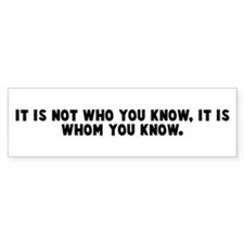 It is not who you know it is Bumper Bumper Sticker