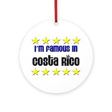 I'm Famous in Costa Rico Ornament (Round)