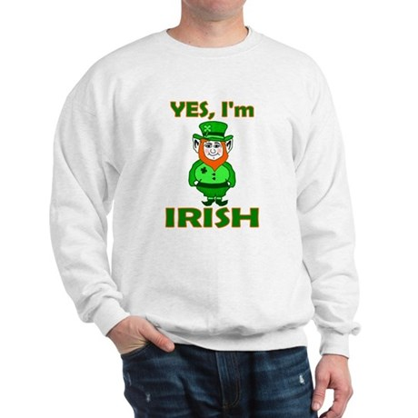 Yes I'm Irish Sweatshirt