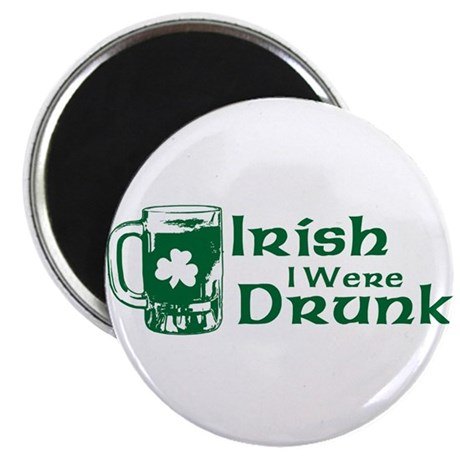 Irish I Were Drunk Magnet