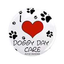 "I Love Doggy Day Care 3 3.5"" Button"