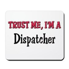 Trust Me I'm a Dispatcher Mousepad