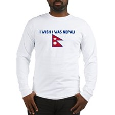 I WISH I WAS NEPALI Long Sleeve T-Shirt