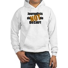 Journalists Don't Do Decaf Hoodie