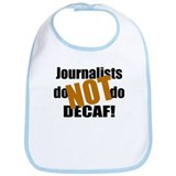 Journalists Don't Do Decaf Bib
