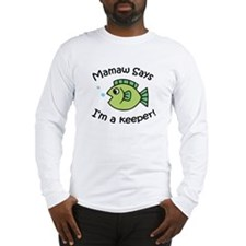 Mamaw Says I'm a Keeper! Long Sleeve T-Shirt