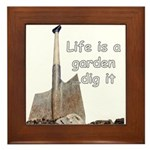 Life is a garden dig it Framed Tile