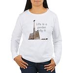 Life is a garden dig it Women's Long Sleeve T-Shir