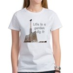 Life is a garden dig it Women's T-Shirt