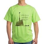 Life is a garden dig it Green T-Shirt