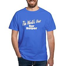 """""""The World's Best Bar Helper"""" T-Shirt"""
