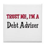 Trust Me I'm a Debt Adviser Tile Coaster