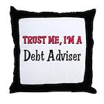 Trust Me I'm a Debt Adviser Throw Pillow