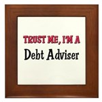 Trust Me I'm a Debt Adviser Framed Tile